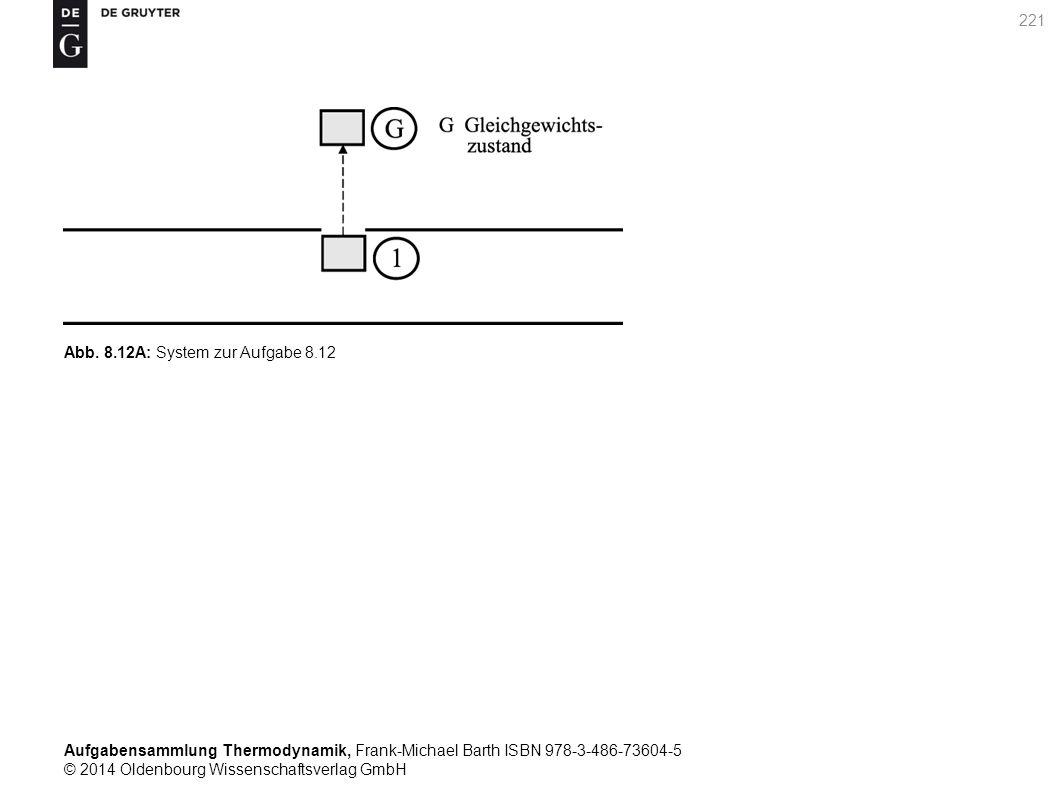 Aufgabensammlung Thermodynamik, Frank-Michael Barth ISBN 978-3-486-73604-5 © 2014 Oldenbourg Wissenschaftsverlag GmbH 221 Abb.