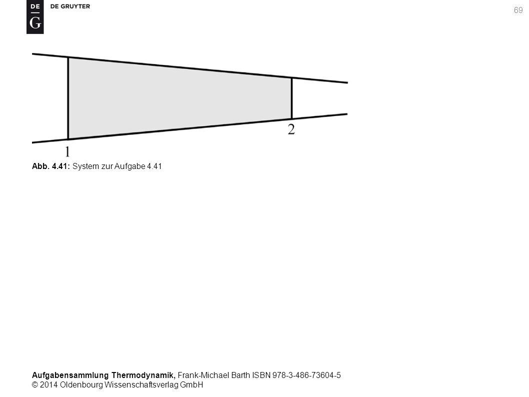 Aufgabensammlung Thermodynamik, Frank-Michael Barth ISBN 978-3-486-73604-5 © 2014 Oldenbourg Wissenschaftsverlag GmbH 69 Abb.