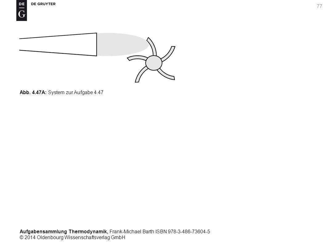 Aufgabensammlung Thermodynamik, Frank-Michael Barth ISBN 978-3-486-73604-5 © 2014 Oldenbourg Wissenschaftsverlag GmbH 77 Abb.