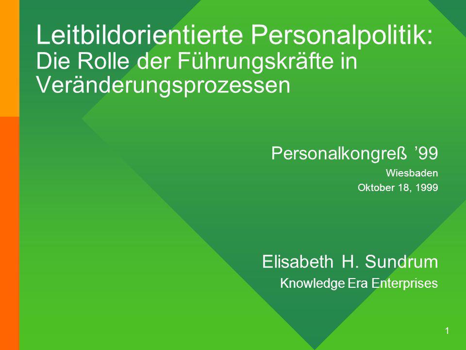 1 Leitbildorientierte Personalpolitik: Die Rolle der Führungskräfte in Veränderungsprozessen Personalkongreß 99 Wiesbaden Oktober 18, 1999 Elisabeth H.