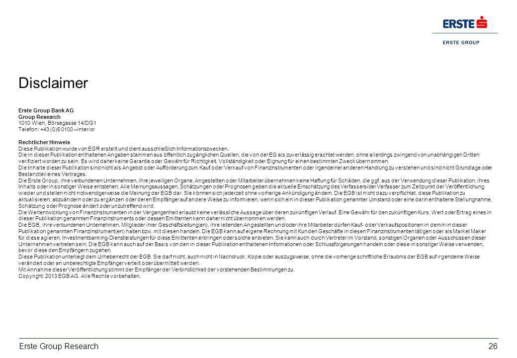 26 Erste Group Research Disclaimer Erste Group Bank AG Group Research 1010 Wien, Börsegasse 14/DG1 Telefon: +43 (0)5 0100 –interior Rechtlicher Hinwei