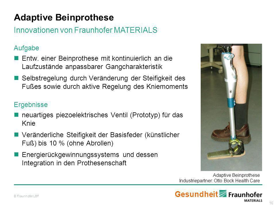 16 Aufgabe Entw. einer Beinprothese mit kontinuierlich an die Laufzustände anpassbarer Gangcharakteristik Selbstregelung durch Veränderung der Steifig