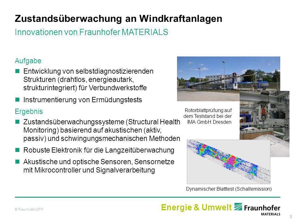88 Zustandsüberwachung an Windkraftanlagen © Fraunhofer IZFP Innovationen von Fraunhofer MATERIALS Aufgabe Entwicklung von selbstdiagnostizierenden St