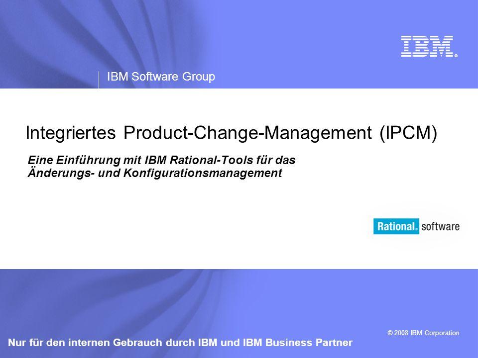 ® IBM Software Group © 2008 IBM Corporation Nur für den internen Gebrauch durch IBM und IBM Business Partner Integriertes Product-Change-Management (I