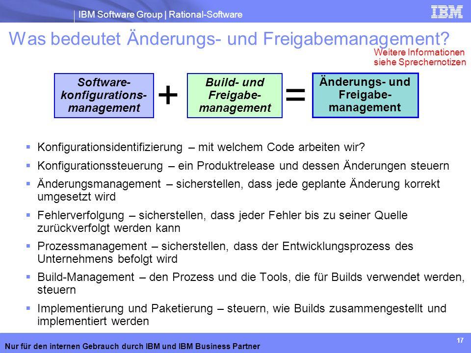 IBM Software Group | Rational-Software Nur für den internen Gebrauch durch IBM und IBM Business Partner 17 Was bedeutet Änderungs- und Freigabemanagem