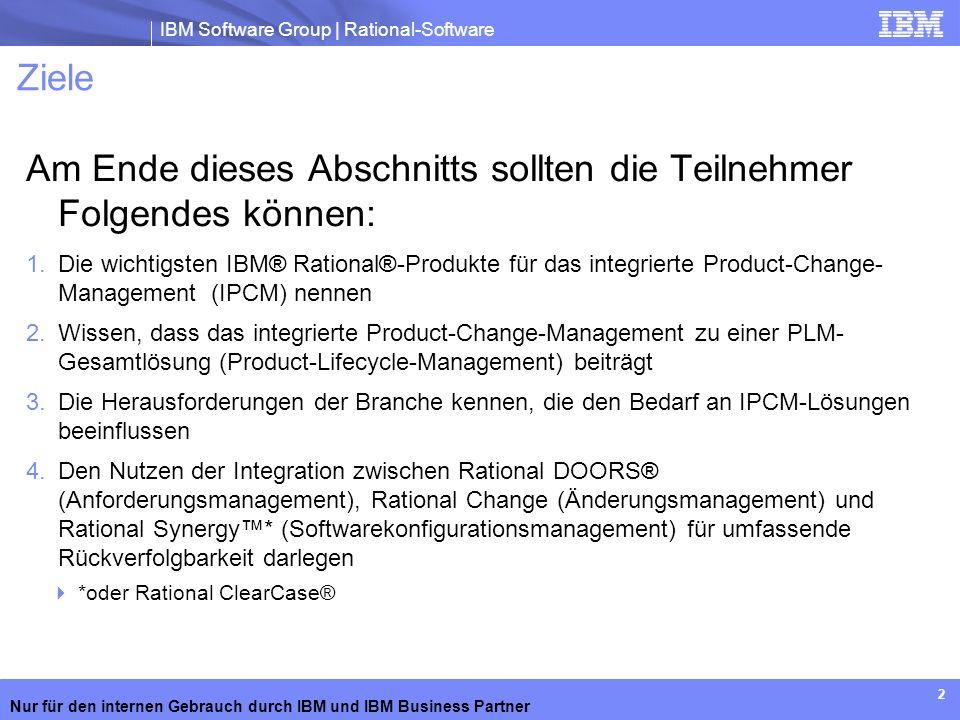 IBM Software Group | Rational-Software Nur für den internen Gebrauch durch IBM und IBM Business Partner 2 Ziele Am Ende dieses Abschnitts sollten die
