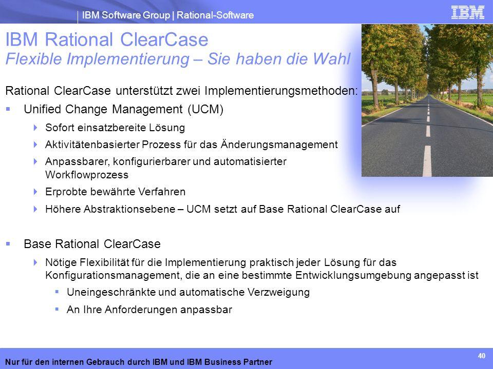 IBM Software Group | Rational-Software Nur für den internen Gebrauch durch IBM und IBM Business Partner 40 Rational ClearCase unterstützt zwei Impleme