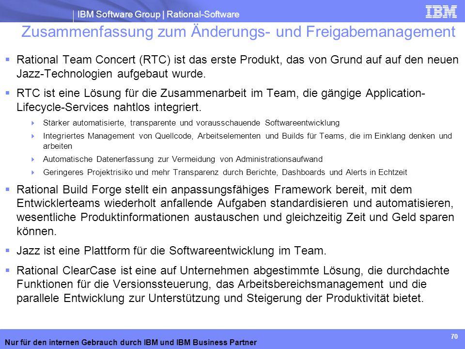 IBM Software Group | Rational-Software Nur für den internen Gebrauch durch IBM und IBM Business Partner 70 Zusammenfassung zum Änderungs- und Freigabe
