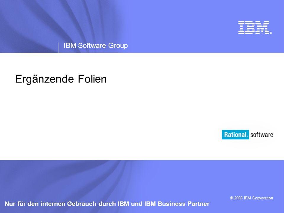 ® IBM Software Group © 2008 IBM Corporation Nur für den internen Gebrauch durch IBM und IBM Business Partner Ergänzende Folien