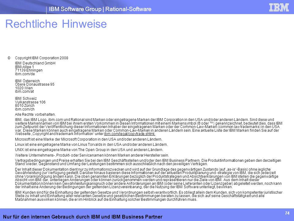 IBM Software Group | Rational-Software Nur für den internen Gebrauch durch IBM und IBM Business Partner 74 Rechtliche Hinweise © Copyright IBM Corpora