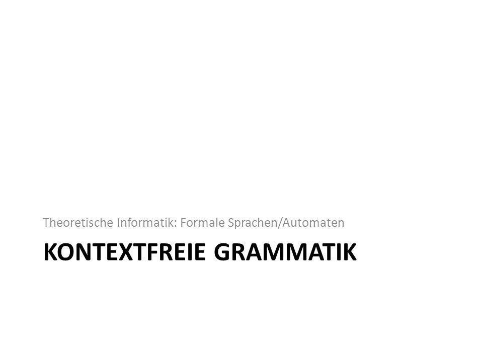 KONTEXTFREIE GRAMMATIK Theoretische Informatik: Formale Sprachen/Automaten