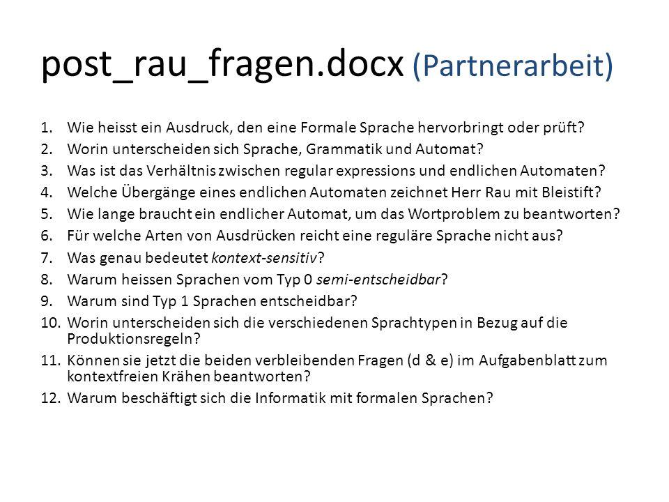 post_rau_fragen.docx (Partnerarbeit) 1.Wie heisst ein Ausdruck, den eine Formale Sprache hervorbringt oder prüft? 2.Worin unterscheiden sich Sprache,