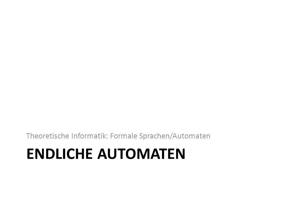 ENDLICHE AUTOMATEN Theoretische Informatik: Formale Sprachen/Automaten