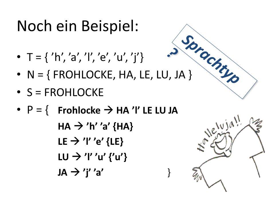Noch ein Beispiel: T = { h, a, l, e, u, j} N = { FROHLOCKE, HA, LE, LU, JA } S = FROHLOCKE P = { Frohlocke HA l LE LU JA HA h a {HA} LE l e {LE} LU l u {u} JA j a } Sprachtyp ?