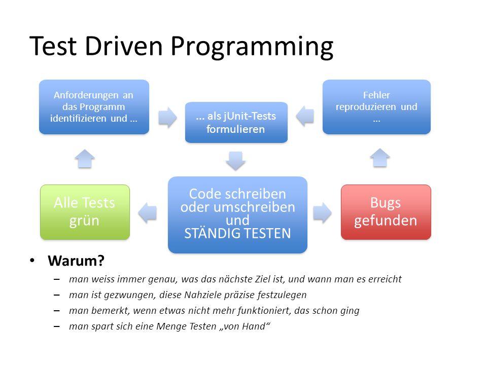 Test Driven Programming Warum? – man weiss immer genau, was das nächste Ziel ist, und wann man es erreicht – man ist gezwungen, diese Nahziele präzise