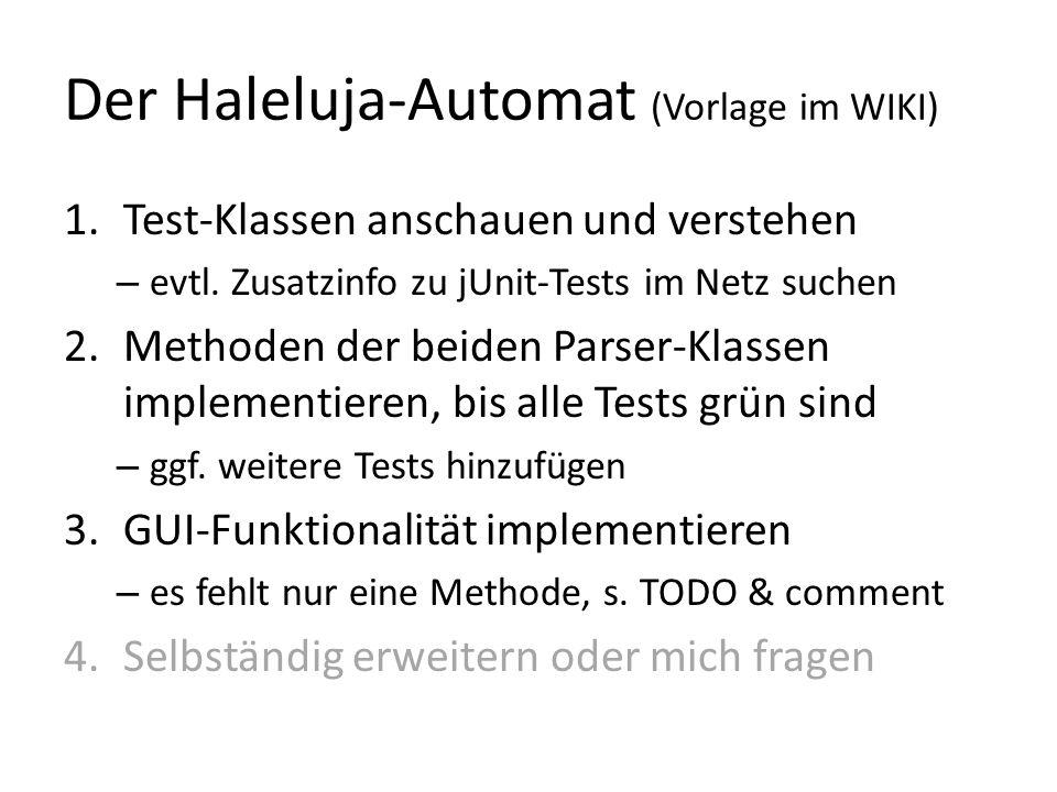 Der Haleluja-Automat (Vorlage im WIKI) 1.Test-Klassen anschauen und verstehen – evtl. Zusatzinfo zu jUnit-Tests im Netz suchen 2.Methoden der beiden P