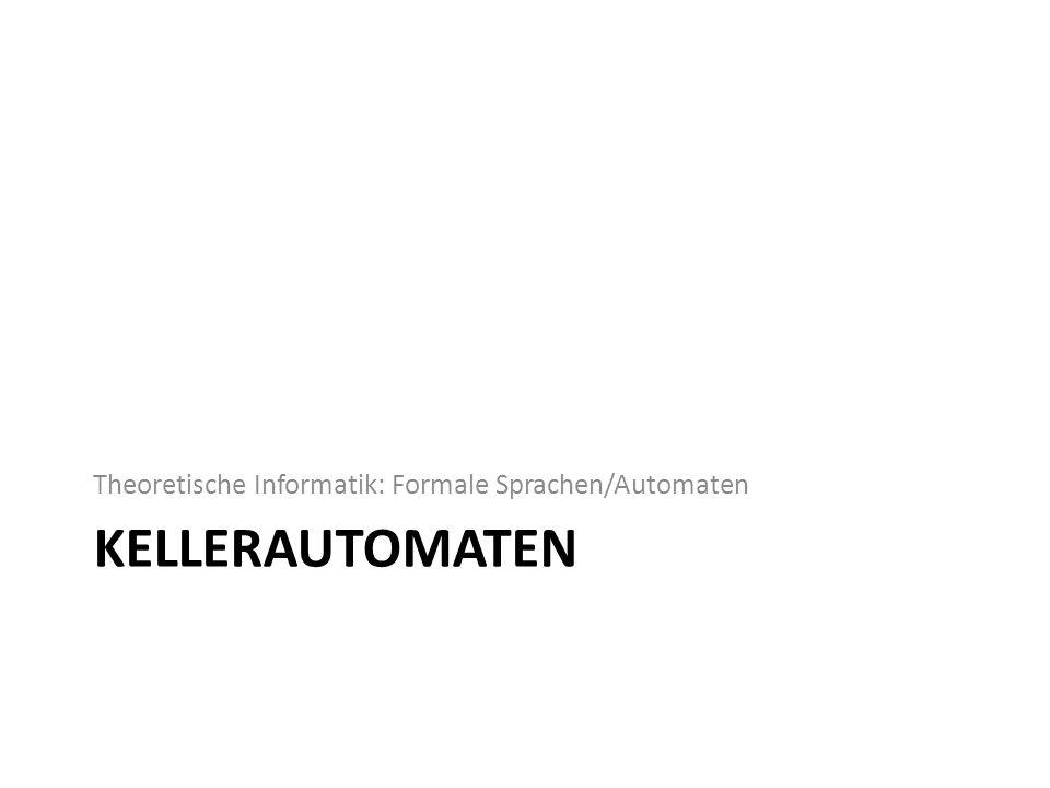 KELLERAUTOMATEN Theoretische Informatik: Formale Sprachen/Automaten