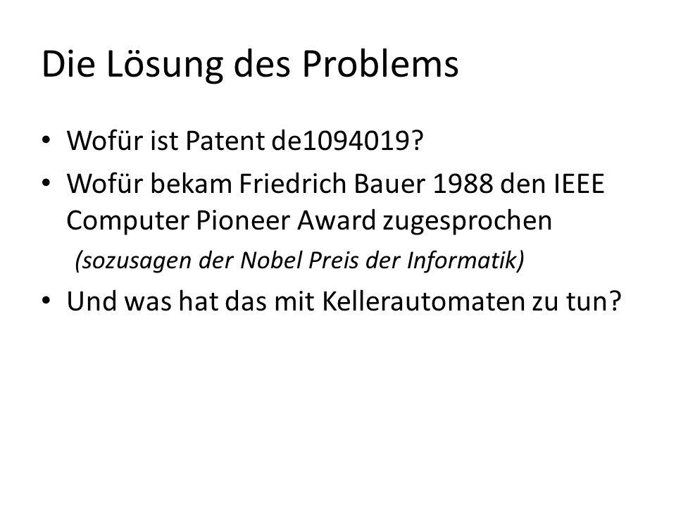 Die Lösung des Problems Wofür ist Patent de1094019? Wofür bekam Friedrich Bauer 1988 den IEEE Computer Pioneer Award zugesprochen (sozusagen der Nobel