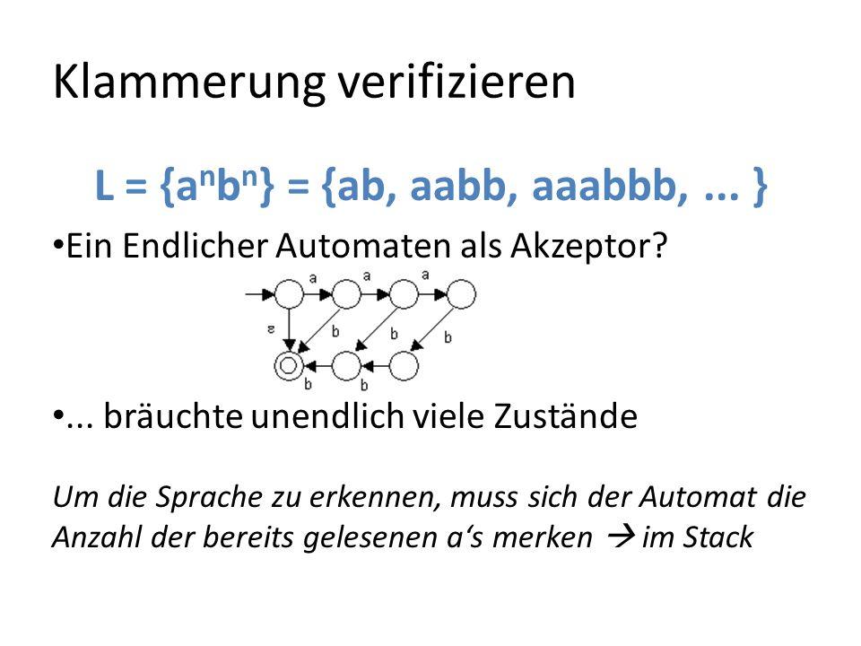 Klammerung verifizieren L = {a n b n } = {ab, aabb, aaabbb,... } Ein Endlicher Automaten als Akzeptor?... bräuchte unendlich viele Zustände Um die Spr