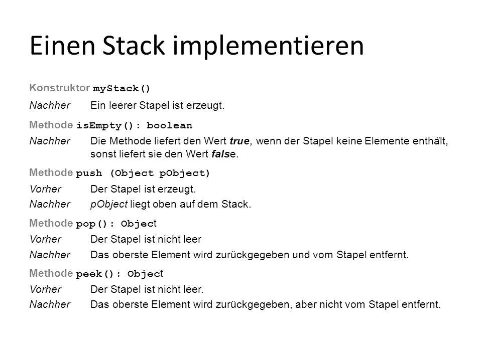 Einen Stack implementieren Konstruktor myStack() NachherEin leerer Stapel ist erzeugt. Methode isEmpty(): boolean NachherDie Methode liefert den Wert