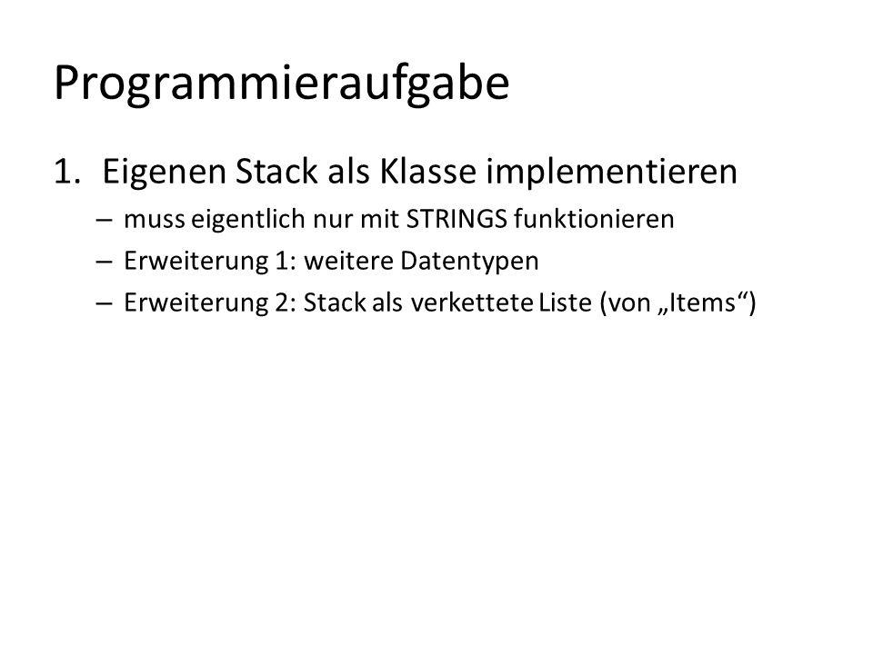 Programmieraufgabe 1.Eigenen Stack als Klasse implementieren – muss eigentlich nur mit STRINGS funktionieren – Erweiterung 1: weitere Datentypen – Erweiterung 2: Stack als verkettete Liste (von Items)