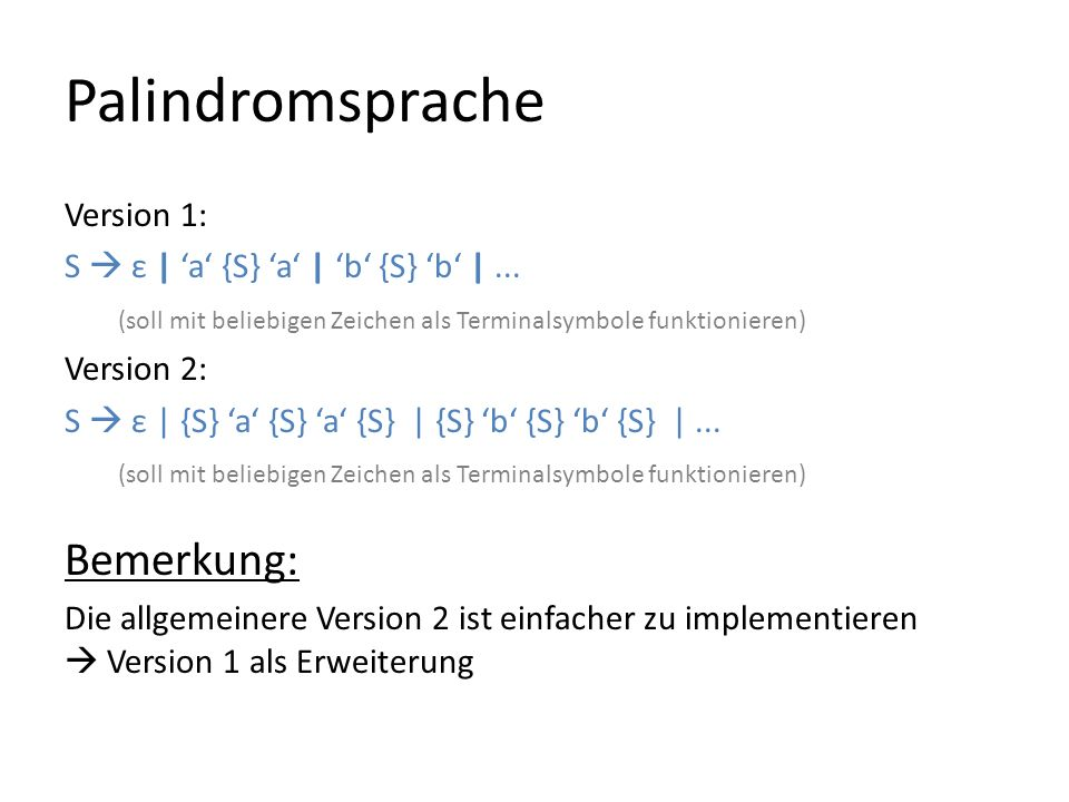 Palindromsprache Version 1: S ε | a {S} a | b {S} b |...
