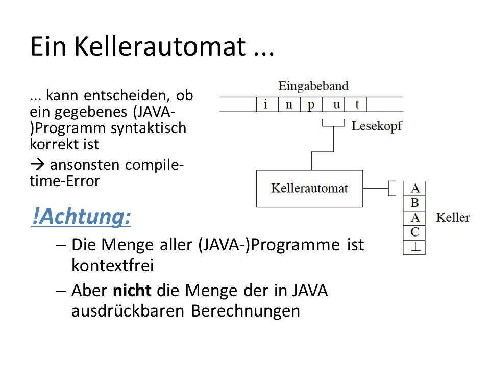 Ein Kellerautomat...... kann entscheiden, ob ein gegebenes (JAVA- )Programm syntaktisch korrekt ist ansonsten compile- time-Error !Achtung: – Die Meng