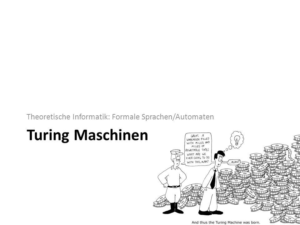 Turing Maschinen Theoretische Informatik: Formale Sprachen/Automaten