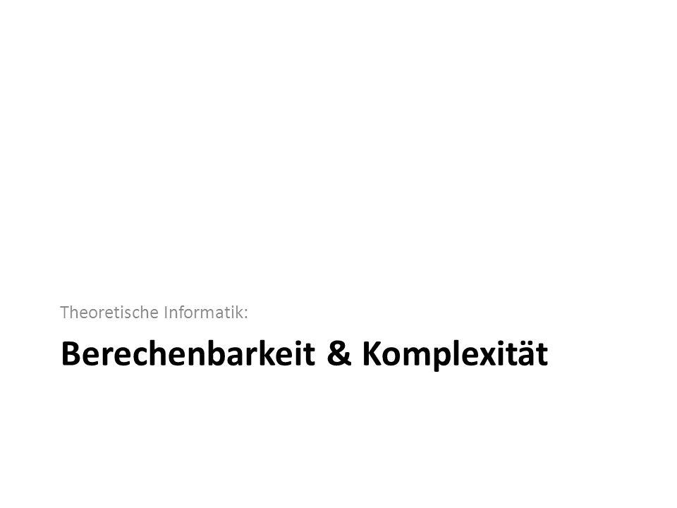 Berechenbarkeit & Komplexität Theoretische Informatik: