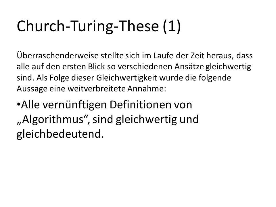 Church-Turing-These (1) Überraschenderweise stellte sich im Laufe der Zeit heraus, dass alle auf den ersten Blick so verschiedenen Ansätze gleichwerti