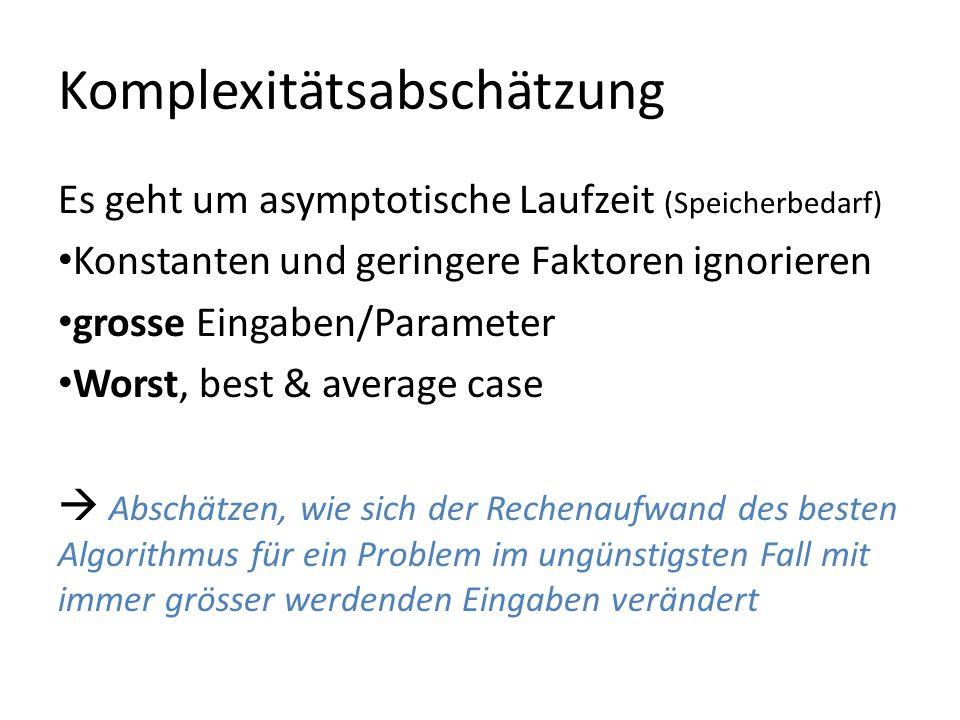 Komplexitätsabschätzung Es geht um asymptotische Laufzeit (Speicherbedarf) Konstanten und geringere Faktoren ignorieren grosse Eingaben/Parameter Wors