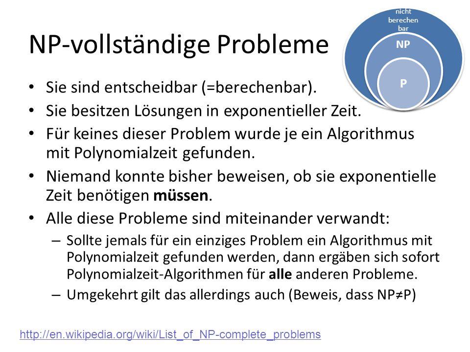 NP-vollständige Probleme Sie sind entscheidbar (=berechenbar). Sie besitzen Lösungen in exponentieller Zeit. Für keines dieser Problem wurde je ein Al