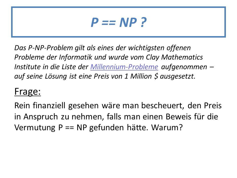 P == NP ? Das P-NP-Problem gilt als eines der wichtigsten offenen Probleme der Informatik und wurde vom Clay Mathematics Institute in die Liste der Mi