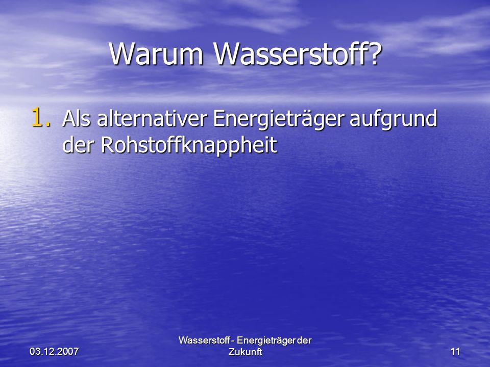03.12.2007 Wasserstoff - Energieträger der Zukunft11 Warum Wasserstoff.