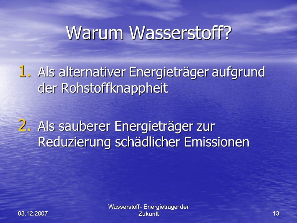03.12.2007 Wasserstoff - Energieträger der Zukunft13 Warum Wasserstoff.