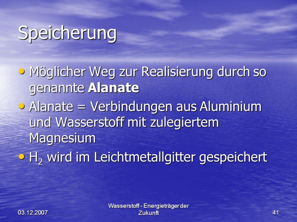 03.12.2007 Wasserstoff - Energieträger der Zukunft41 Speicherung Möglicher Weg zur Realisierung durch so genannte Alanate Möglicher Weg zur Realisieru