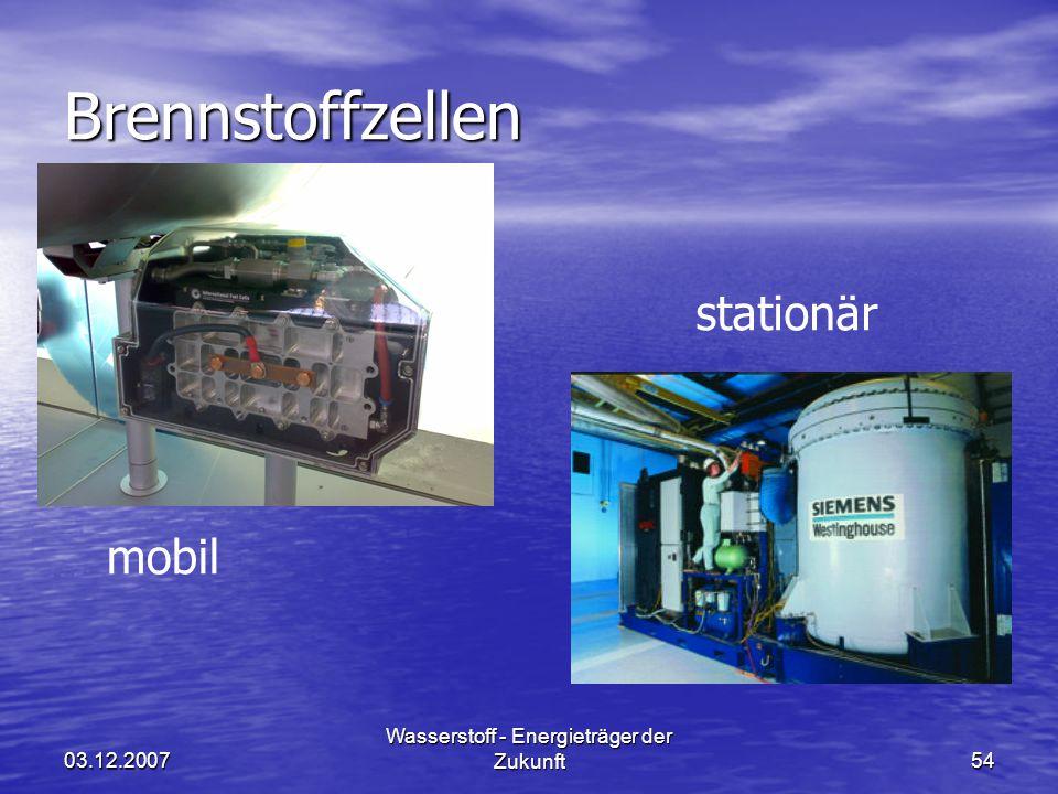 03.12.2007 Wasserstoff - Energieträger der Zukunft54 Brennstoffzellen mobil stationär