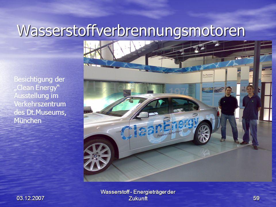 03.12.2007 Wasserstoff - Energieträger der Zukunft59 Wasserstoffverbrennungsmotoren Besichtigung der Clean Energy Ausstellung im Verkehrszentrum des D