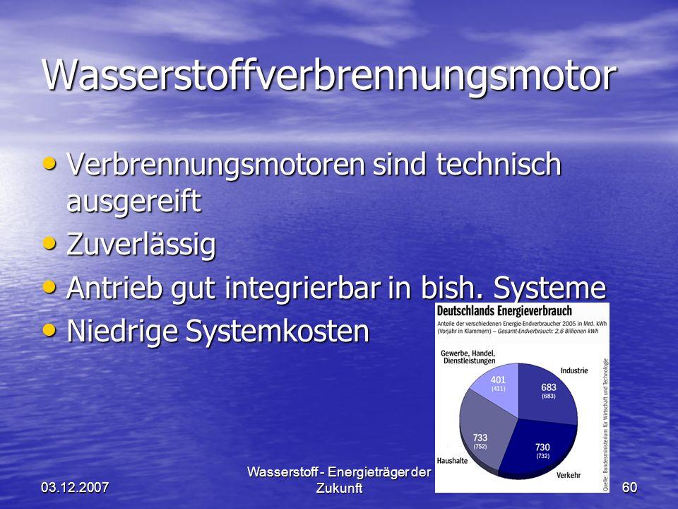 03.12.2007 Wasserstoff - Energieträger der Zukunft60 Wasserstoffverbrennungsmotor Verbrennungsmotoren sind technisch ausgereift Verbrennungsmotoren sind technisch ausgereift Zuverlässig Zuverlässig Antrieb gut integrierbar in bish.