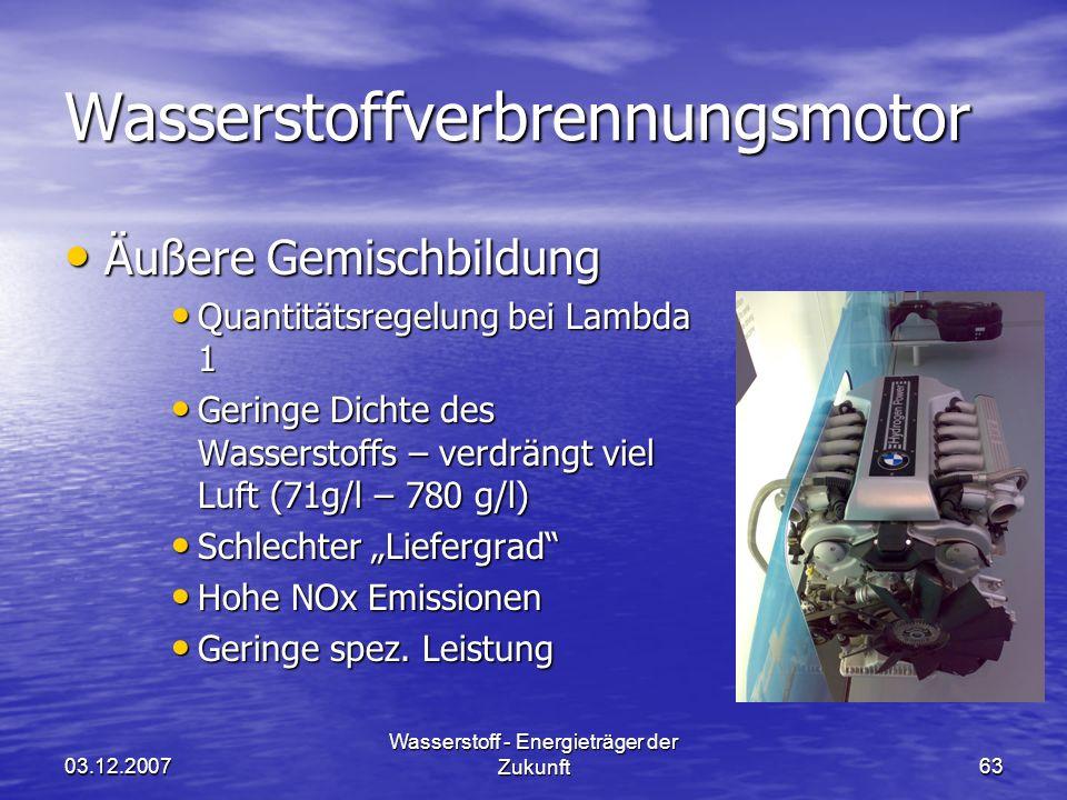 03.12.2007 Wasserstoff - Energieträger der Zukunft63 Wasserstoffverbrennungsmotor Äußere Gemischbildung Äußere Gemischbildung Quantitätsregelung bei L