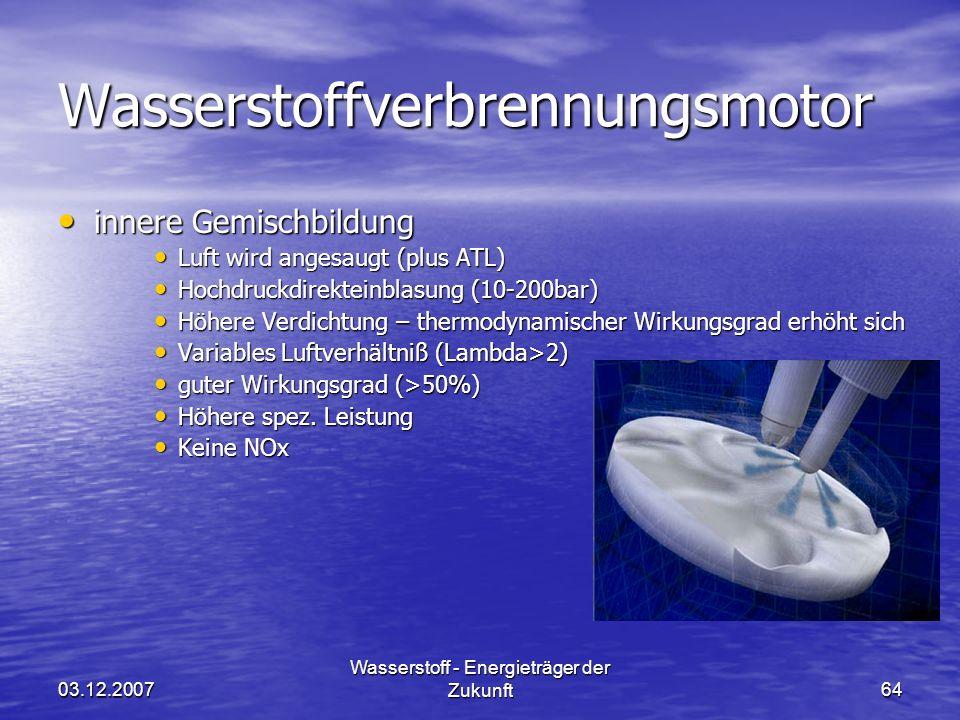03.12.2007 Wasserstoff - Energieträger der Zukunft64 Wasserstoffverbrennungsmotor innere Gemischbildung innere Gemischbildung Luft wird angesaugt (plu