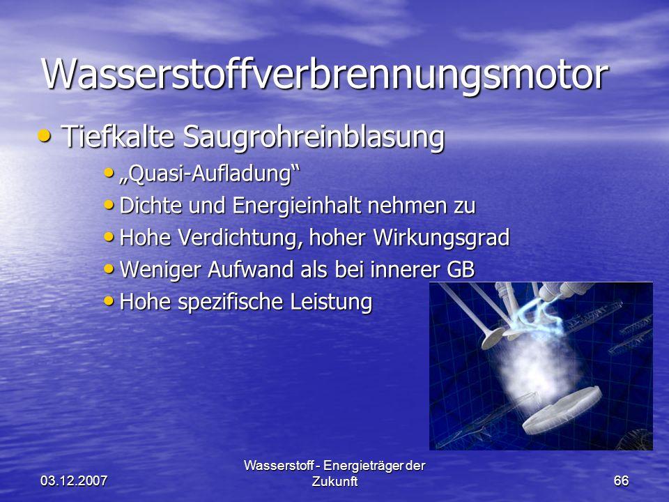 03.12.2007 Wasserstoff - Energieträger der Zukunft66 Wasserstoffverbrennungsmotor Tiefkalte Saugrohreinblasung Tiefkalte Saugrohreinblasung Quasi-Aufl