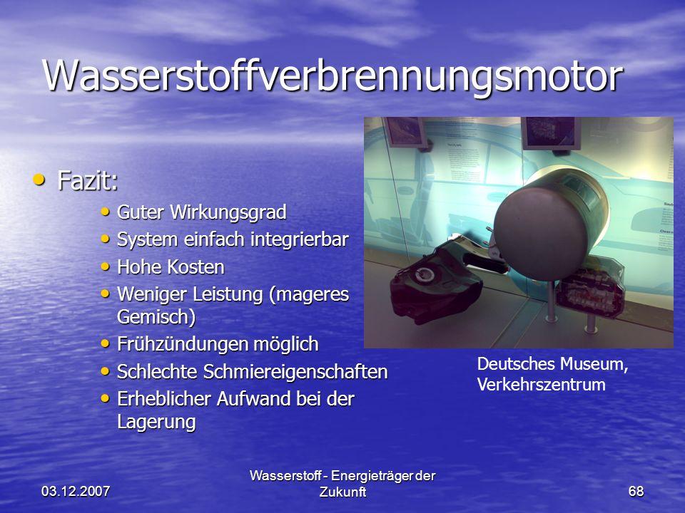 03.12.2007 Wasserstoff - Energieträger der Zukunft68 Wasserstoffverbrennungsmotor Fazit: Fazit: Guter Wirkungsgrad Guter Wirkungsgrad System einfach i