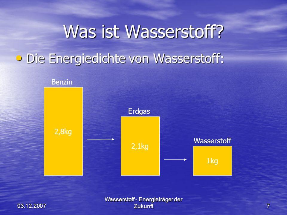 03.12.2007 Wasserstoff - Energieträger der Zukunft8 Was ist Wasserstoff.