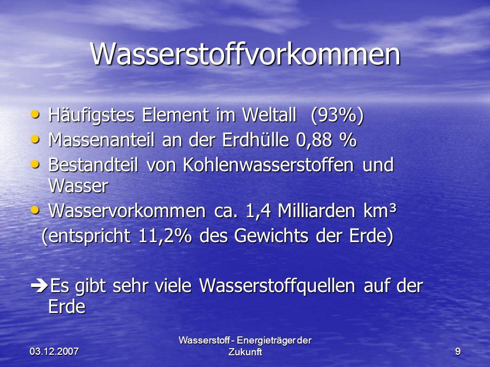 03.12.2007 Wasserstoff - Energieträger der Zukunft9 Wasserstoffvorkommen Häufigstes Element im Weltall (93%) Häufigstes Element im Weltall (93%) Masse