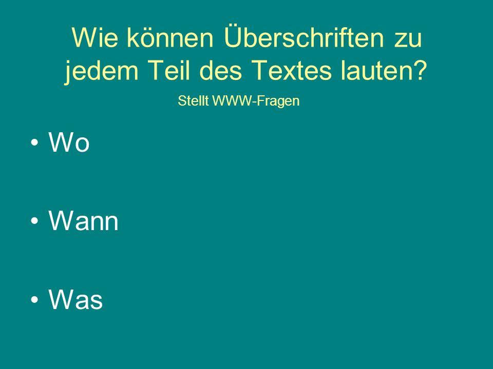 Wie können Überschriften zu jedem Teil des Textes lauten Wo Wann Was Stellt WWW-Fragen