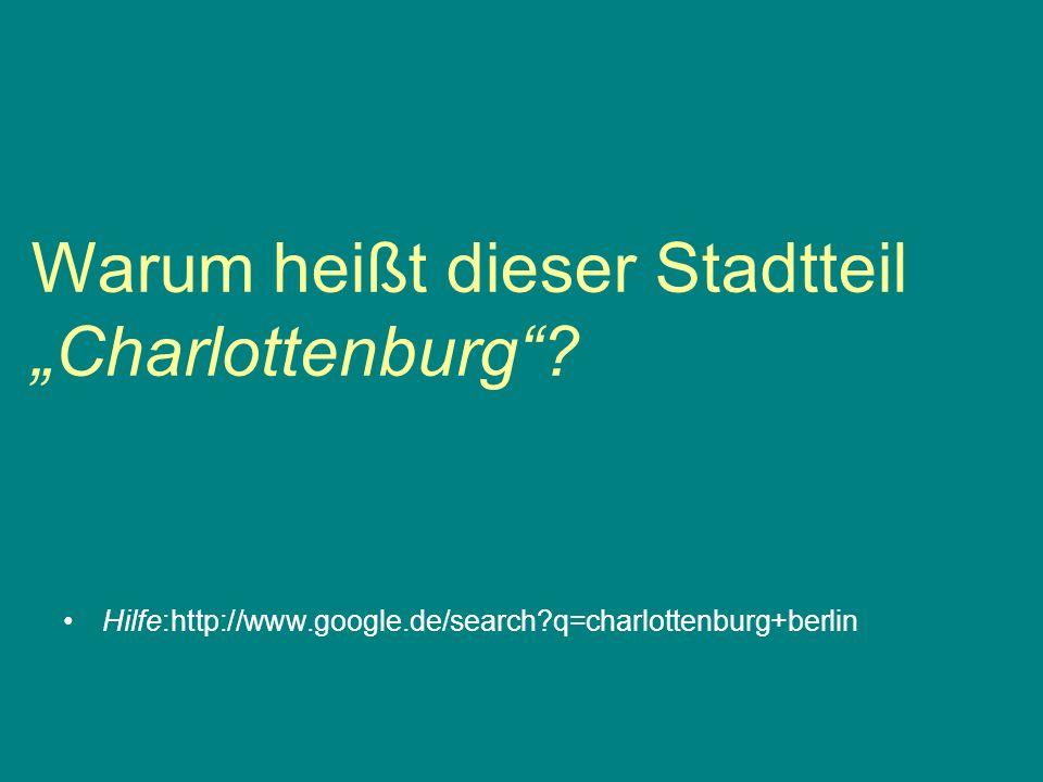Hilfe:http://www.google.de/search q=charlottenburg+berlin Warum heißt dieser Stadtteil Charlottenburg