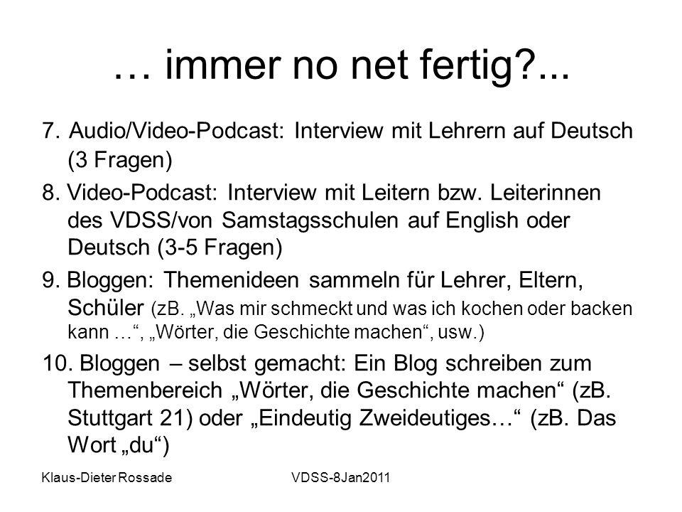 Klaus-Dieter RossadeVDSS-8Jan2011 … immer no net fertig?... 7. Audio/Video-Podcast: Interview mit Lehrern auf Deutsch (3 Fragen) 8. Video-Podcast: Int