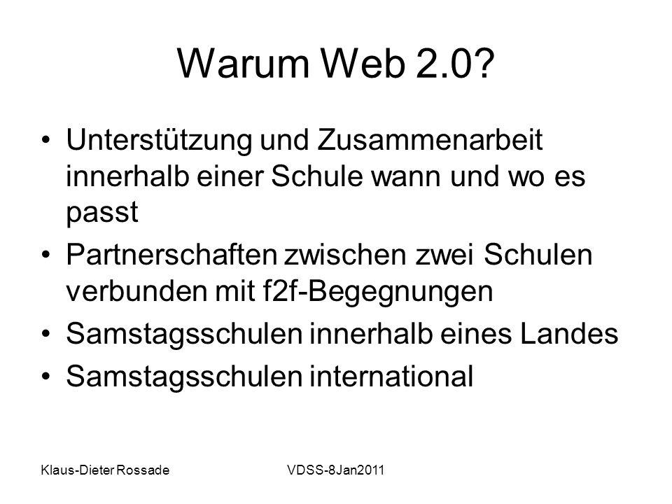 Klaus-Dieter RossadeVDSS-8Jan2011 Warum Web 2.0? Unterstützung und Zusammenarbeit innerhalb einer Schule wann und wo es passt Partnerschaften zwischen