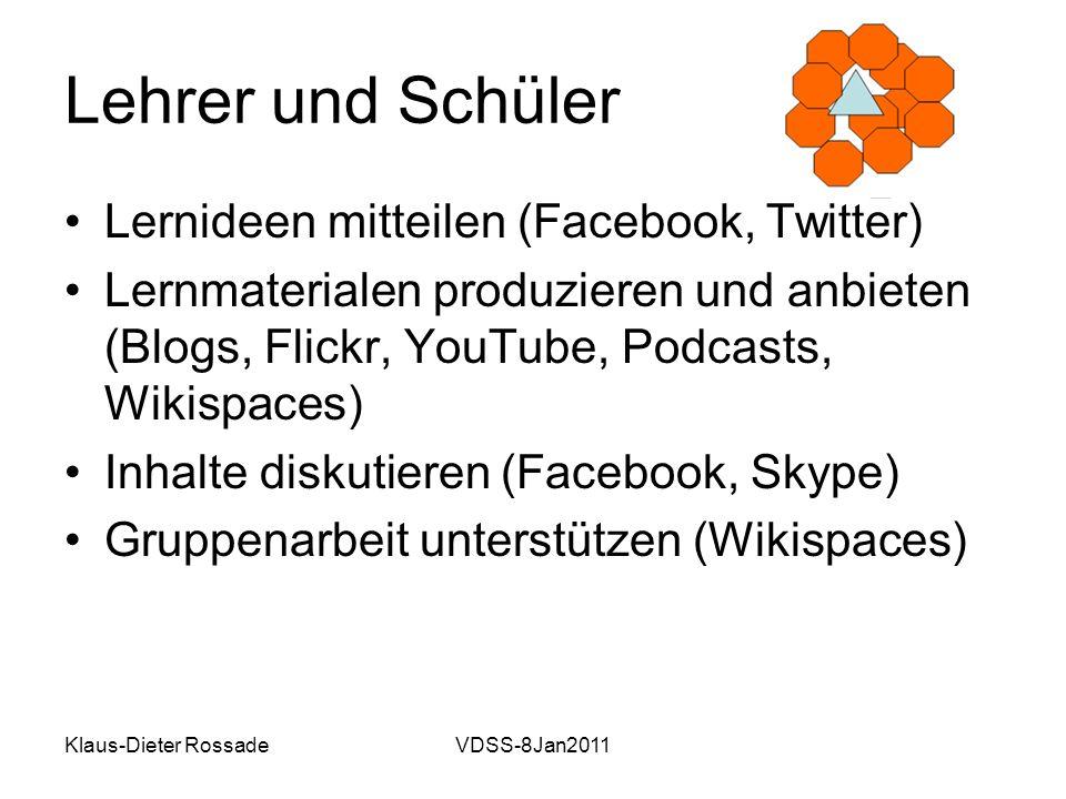 Klaus-Dieter RossadeVDSS-8Jan2011 Lehrer und Schüler Lernideen mitteilen (Facebook, Twitter) Lernmaterialen produzieren und anbieten (Blogs, Flickr, Y